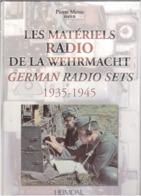 Les Matériels Radio De La WEHRMACHT  1935-1945 - Guerre 1939-45