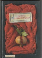 Histoire Des PLANTES APHRODISIAQUES  Bernard Bertrand  144  Pages  ( Très Très Bon état ) Poids 650  Gr - Garden