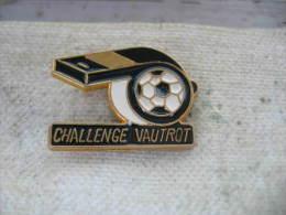 Pin's Du Challenge VAUTROT. Sifflet, Balle De Football - Football