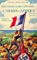 Pierre Daillier Nous étions Alors Capitaines à L'armée D'Afrique Juin 1940 Mai 1943 NEL Libération ENVOI AUTEUR - Francese