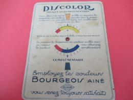 Discolor Indique La Complémentaire/BOURGEOIS Ainé/ 18 Rue Croix Des Pts Champs/Vers 1930-1950   VPN229 - Home Decoration