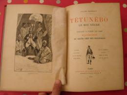 Tétunébo Le Roi Nègre. Voyages à Paris En 1889 (exposition). Illust M. Martin. Firmin-Didot 1892. Ratapoilos - Livres, BD, Revues