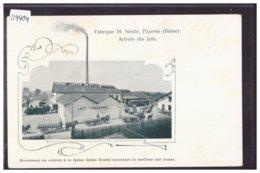 DISTRICT DE PAYERNE - PAYERNE - FABRIQUE NESTLE - ARRIVEE DES LAITS - B ( MINIS AMINCIS AU DOS ) - VD Vaud