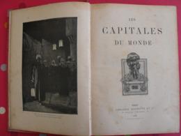 Les Capitales Du Monde. Hachette 1900. Calcutta Paris Tokio Pékin Christiania Madrid Constantinople... - Livres, BD, Revues