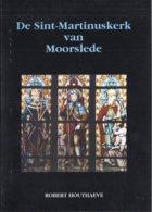 1993 DE SINT-MARTINUSKERK VAN MOORSLEDE ROBERT HOUTHAEVE - HH. ACHARIUS BLASIUS ROCHUS DONATUS O.L.V. VAN LORETO - Historia