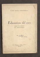 Musica - Centemeri - Educazione Del Coro - Teoria Ed Esercitazioni - 1^ Ed. 1935 - Libros, Revistas, Cómics