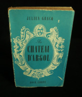 ( Littérature ) AU CHATEAU D'ARGOL Par Julien GRACQ 1946 PARIS JOSE CORTI - Livres, BD, Revues
