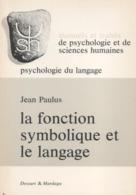 LA FONCTION SYMBOLIQUE ET LE LANGAGE PAR JEAN PAULUS ÉD. DESSART & MARDAGA 1972 - Psychologie/Philosophie