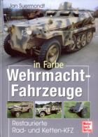 Wehrmacht-Fahrzeuge In Farbe - Restaurierte Rad- Und Ketten-KFZ - Bücher