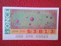 SPAIN CUPÓN DE ONCE LOTTERY LOTERÍA ESPAÑA 1990 EVOLUCIÓN Y PROGRESO EVOLUTION AND PROGRESS EL ÁTOMO THE ATOM L' ATOME - Billetes De Lotería