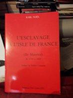 Karl Noel L'esclavage A L'isle De France (ile Maurice De 1715 A 1810) Ed Two Cities - Histoire