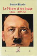 Livre Le Fuhrer Et Son Image De Bernard Plouvier Hitler 2017 - Guerre 1939-45