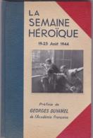 Livre LA SEMAINE HEROIQUE 19/25 Aout 1944,préfacé Par GEORGES DUHAMEL (( Lot 513 )) - 1939-45