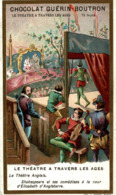 CHROMO CHOCOLAT GUERIN BOUTRON LE THEATRE A TRAVERS LES AGES LE THEATRE ANGLAIS - Guérin-Boutron