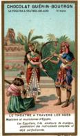 CHROMO CHOCOLAT GUERIN BOUTRON LE THEATRE A TRAVERS LES AGES MUSICIENS ET MUSICIENNES D'EGYPTE - Guérin-Boutron