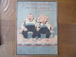 L'ASSIETTE AU BEURRE BÊTES & GENS PAR BENJAMIN RABIER 1902 - 1900 - 1949
