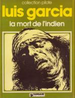 La Mort De L'indien RE-EDITION BE DARGAUD Collection Pilote 03/1982 Garcia (BI2) - Editions Originales (langue Française)