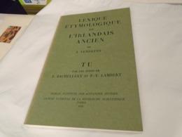 LEXIQUE ETYMOLOGIQUE DE L'IRLANDAIS ANCIEN  Par J. VENDRYES  T U  Par Les Soins De  E. BACHELLERY Et P.-Y. LAMBERT 1978 - Culture