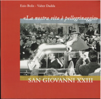 # E. Bolis - V. Dadda - La Nostra Vita è Pellegrinaggio. San Giovanni XXIII. Ediz. Illustrata - Religion