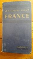 LES GUIDES BLEUS FRANCE LIBRAIRIE HACHETTE 1027 PAGES ANNEE 1957 BON ETAT FORMAT 20 X 11 CM - Tourismus