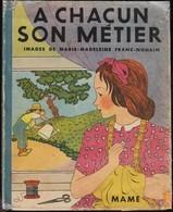 Marie-Madeleine Franc-Nohain - A Chacun Son Métier - Maison Mame - ( 1946 ) . - Livres, BD, Revues