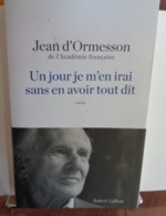 UN JOUR JE M'EN IRAI SANS AVOIR TOUT DIT JEAN D'ORMESSON 2014 - Livres, BD, Revues