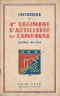 Historique Du 4me Régiment D'Artillerie De Campagne - Guerre 1914-1918 (juin 1920 - Reimprimé 1942) - Livres