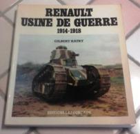 Renault Usines De Guerre 1914-1918 Chars D'Assaut Véhicules Blindés Moteurs Tracteurs Gilbert Hatry 1978 - War 1914-18