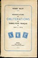 BLOT H. - NOMENCLATURE DES OBL. DES TP FRANÇAIS 1849/1876, EDIT. BROCHE DE 300 PAGES DE 1946 - TB - Oblitérations
