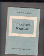 """LIVRE - CULTURE- GEOGRAPHIE - """" LA GUYANE FRANCAISE """" De Pierre Dupont-Gonin - Dédicacé - Géographie"""