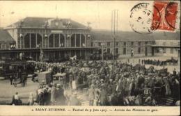 42  SAINT ETIENNE  Festival Du 9 Juin 1907  Arrivée En Gare Des Ministres - Saint Etienne