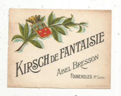 étiquette , KIRSCH DE FANTAISIE ,Abel Bresson ,FOUGEROLLES , Haute Saône - Etiquettes