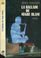 La Ballade Du Negre Blanc Par Wagner Belle Dedicace  Ed Laffont - Boeken, Tijdschriften, Stripverhalen