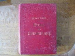 ECOLE DES CUISINIERES PAR URBAIN-DUBOIS 1600 RECETTES 500 DESSINS QUINZIEME EDITION ERNEST FLAMMARION EDITEUR 692 PAGES - Gastronomia