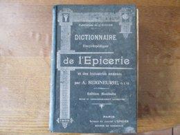 DICTIONNAIRE ENCYCLOPEDIQUE DE L'EPICERIE ET DES INDUSTRIES ANNEXES PAR A. SEIGNEUR EDITION NOUVELLE 1909 - Cultura