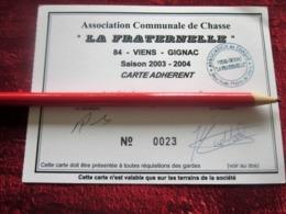 LA FRATERNELLE 84 VIENS- GIGNAC VAUCLUSE ASSOCIATION COMMUNALE DE CHASSE-CARTE ADHÉRENT 2003 / 04-GIBIER -FAISAN-BÉCASSE - Organisations