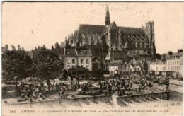 61il 540 CPA - AMIENS - LA CATHEDRALE ET LE MARCHE SUR L'EAU - Amiens