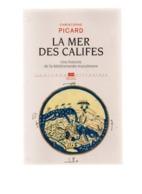 La Mer Des Califes.Christophe Picard.439 Pages.2015 - Historia