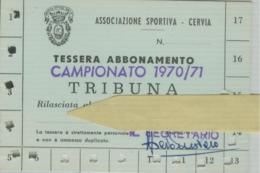 """""""ASSOCIAZIONE SPORTIVA - CERVIA"""" (RAVENNA) - TESSERA ABBONAMENTO CALCIO CAMPIONATO 1970/71-TRIBUNA- - Calcio"""