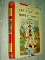 Les Aventures De Robert-Robert       Louis Desnoyers   Bibliothèque Rouge Et Or   1951  Illustrations Pierre Leroy - Livres, BD, Revues