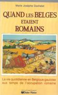 Marie Josephe Daxhelet - Quand Les Belges Etaient Romains - La Vie Quotidienne En Belgique Gauloise Au Temps De L'occupa - Historia