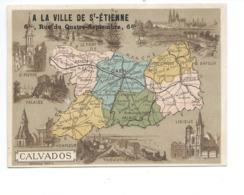 Chromo CALVADOS CAEN Département Carte Géographique Pub: A La Ville De Saint Etienne TB Voir 2 Scans - Trade Cards