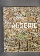 Très Beau Livre Sur L'ALGERIE, Très Belles Illustrations, 1972, 157 Pages, Bon état - Geographie