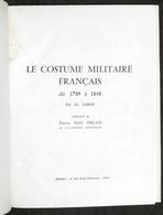 Uniformi H. Large Le Costume Militaire Francais 1789 - 1848 - Ed. 1965 Completo - Documenti