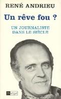 Un Rêve Fou ? Un Journaliste Dans Le Siècle De René Andrieu (1996) - Non Classés