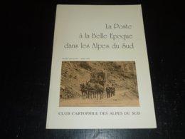 LA POSTE à LA BELLE EPOQUE DANS LES ALPES DU SUD - CLUB CARTOPHILE DES ALPES DU SUD - ALPES DE HAUTE PROVENCE - Boeken