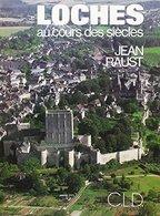 Loches Au Cours Des Siecles De Jean Raust (1992) - Books, Magazines, Comics