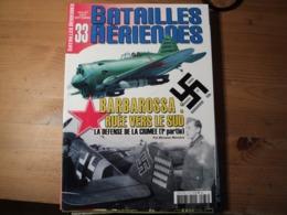 Magazine BATAILLES AERIENNES N° 33 Juillet – Août - Septembre – 2005  Revue Trimestrielle. En Couverture : « Barbarossa, - Luchtvaart