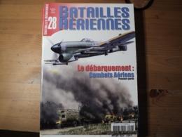 Magazine BATAILLES AERIENNES N° 28 - Avril-mai-juin– 2004  Revue Trimestrielle. En Couverture : «Le Débarquement Combats - Aviation