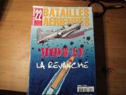 Magazine BATAILLES AERIENNES N° 22 - Octobre – Novembre – Décembre– 2002  Revue Trimestrielle. En Couverture : « Midway - Aviation